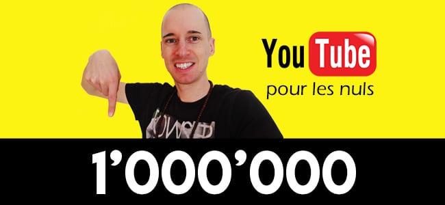1'000'000 de vues sur YouTUBE pour les nuls